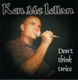 Ken McLellan - Don`t think twice CD